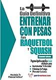 La guía definitiva - Entrenar con pesas para raquetbol y squash