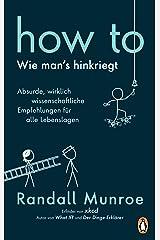HOW TO - Wie man's hinkriegt: Absurde, wirklich wissenschaftliche Empfehlungen für alle Lebenslagen - Deutschsprachige Ausgabe, illustriert (German Edition) Kindle Edition