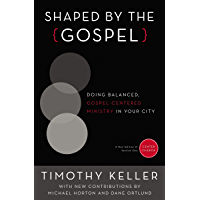 Shaped by the Gospel: Doing Balanced, Gospel-Centered Ministry in Your City (Center Church Book 1) (English Edition)