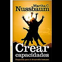 Crear capacidades: Propuesta para el desarrollo humano (Spanish Edition)