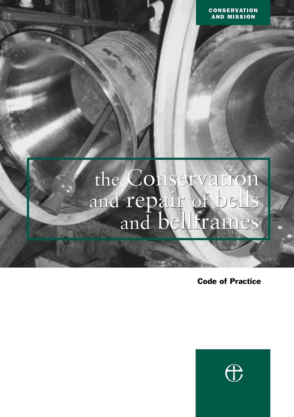 The Conservation and Repair of Bells and Bellframes: Code of practice (Conservation & mission)