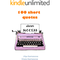 100 short quotes about SUCCESS (English Edition)