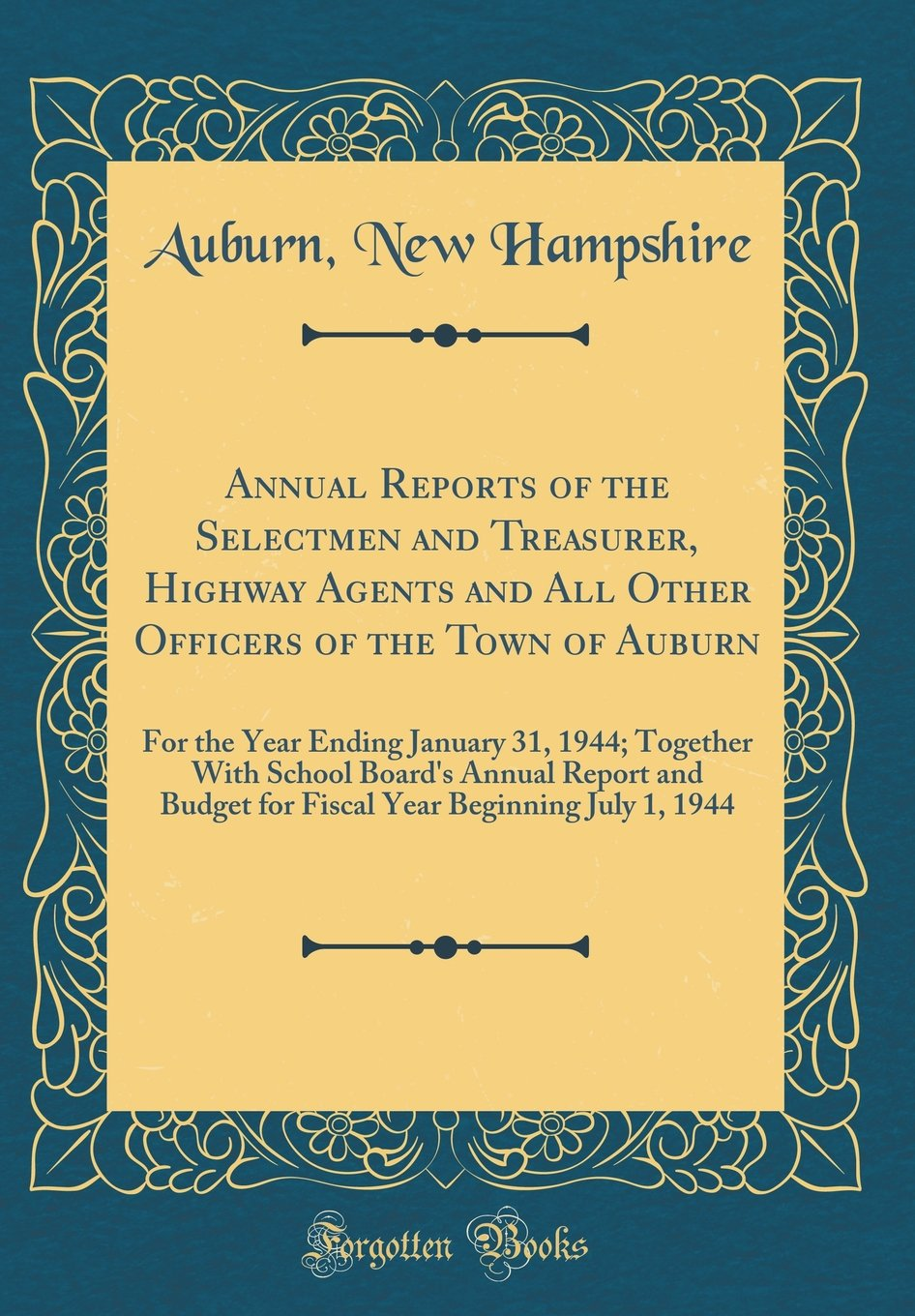 Download Annual Reports of the Selectmen and Treasurer, Highway Agents and All Other Officers of the Town of Auburn: For the Year Ending January 31, 1944; ... Budget for Fiscal Year Beginning July 1, 1944 PDF