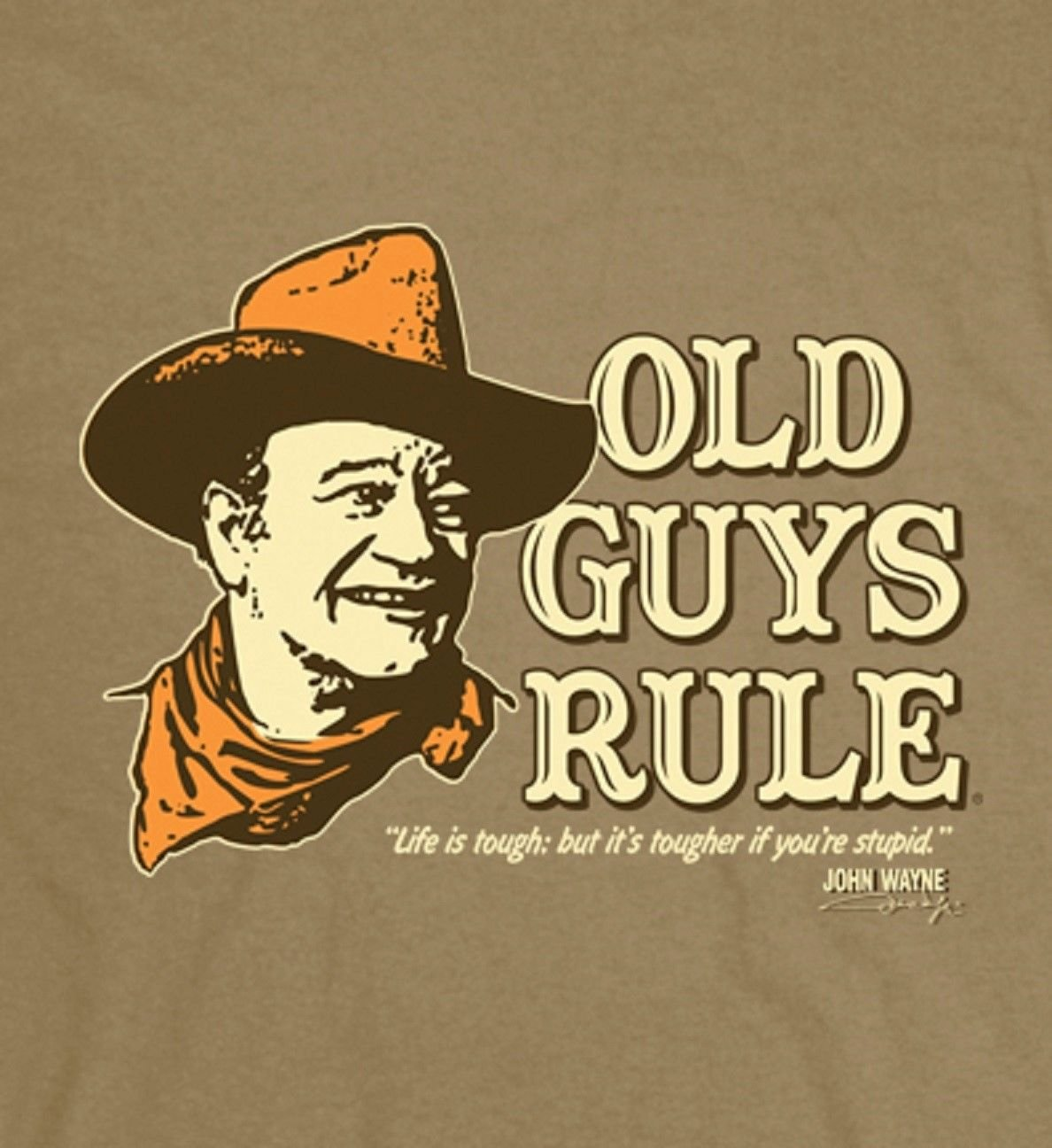 Old Guys Rule John Wayne Life is Tough.BUT It's Tougher IF Your Stupid S/S L