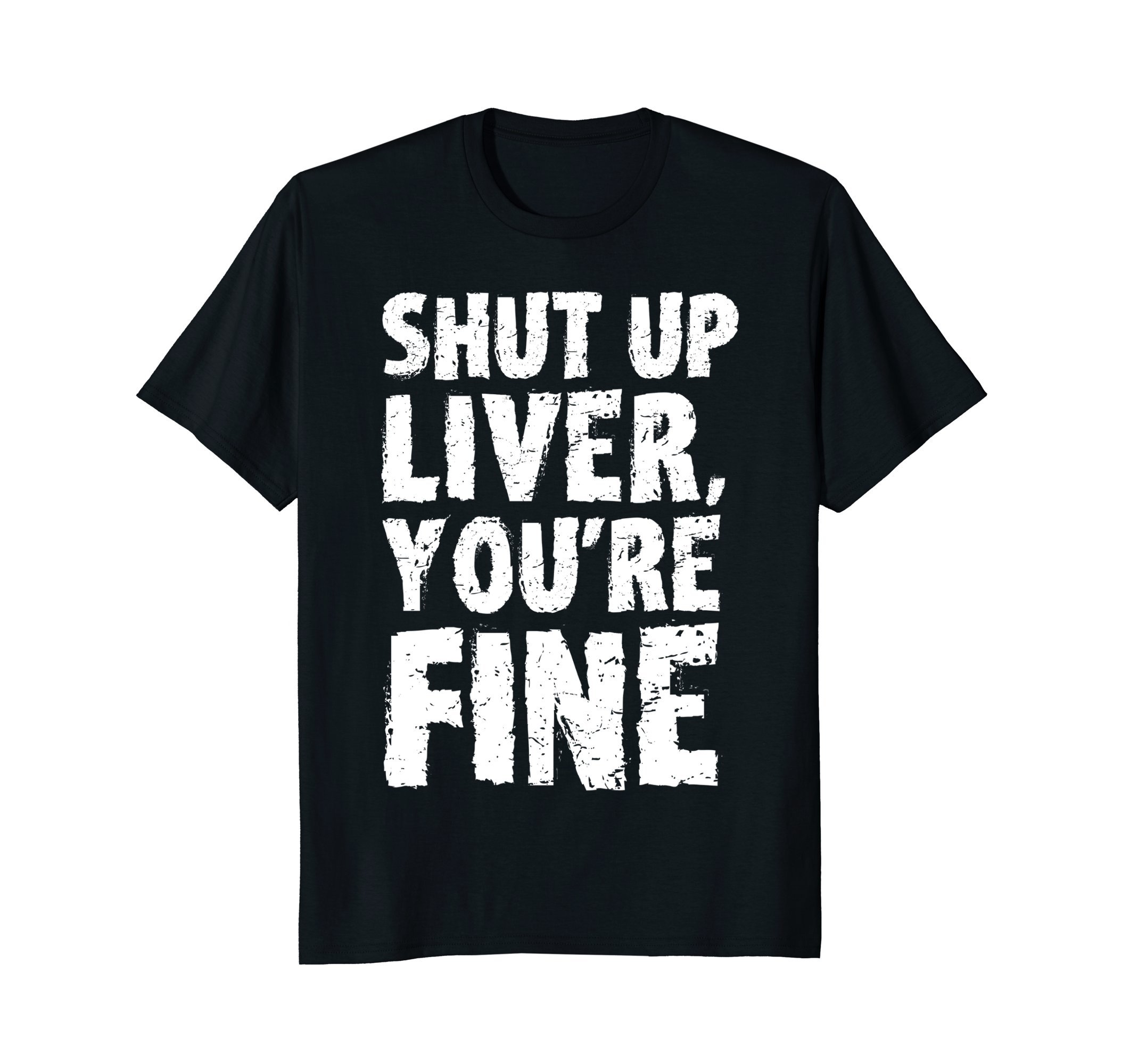 Mens Shut Up Liver Youre Fine T Shirt Large Black