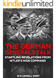 The German Generals Talk: Startling Revelations from Hitler's High Command