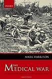 The Medical War: British Military Medicine in the First World War