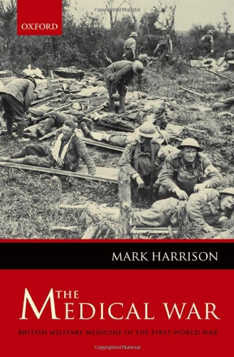 The Medical War: British Military Medicine in the First World War