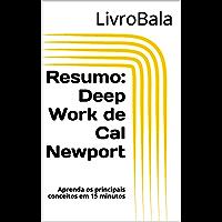 Resumo: Deep Work de Cal Newport: Aprenda os principais conceitos em 15 minutos