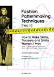 Fashion Patternmaking Techniques. [ Vol. 1 ]: How to Make Skirts, Trousers and Shirts. Women & Men. Skirts / Culottes…