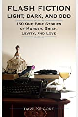 Flash Fiction Light, Dark, and Odd: 150 One-Page Stories of Murder, Grief, Levity, and Love Kindle Edition