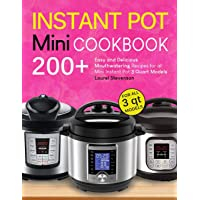 Instant Pot Mini Cookbook: 200+ Easy and Delicious Mouthwatering Recipes for all Mini Instant Pot 3 Quart Models