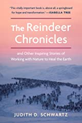 The Reindeer Chronicles: And Other Inspiring Stories of Working with Nature to Heal the Earth Kindle Edition