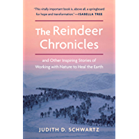The Reindeer Chronicles: And Other Inspiring Stories of Working with Nature to Heal the Earth (English Edition)