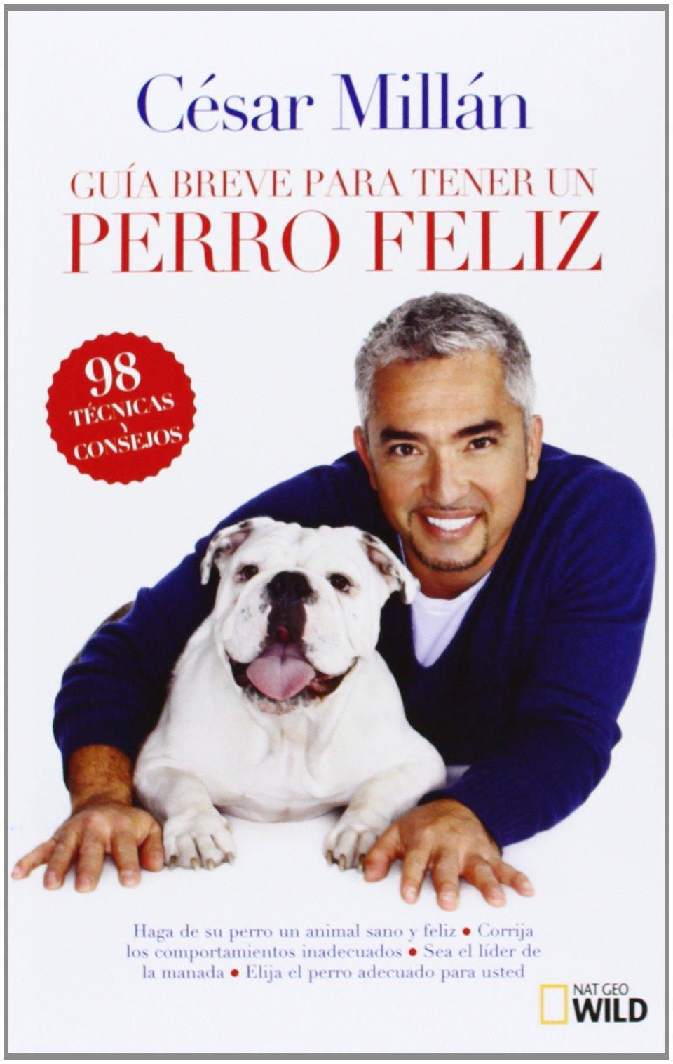 Guía breve para tener un perro feliz de César Millan