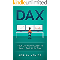DAX: Your Definitive Guide To LEarn And Write Dax (DAX, Big Data, Data Analytics, Business Intelligence) (English Edition)