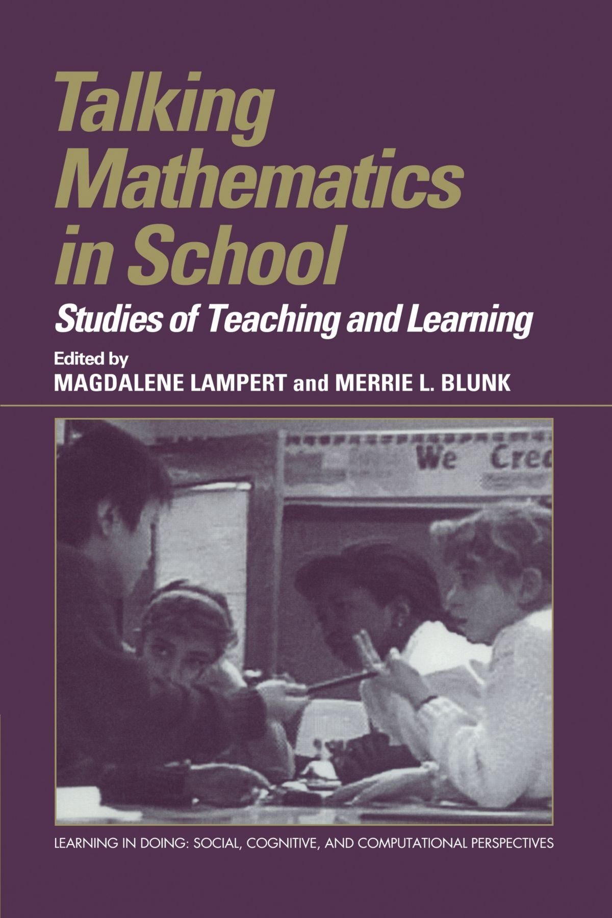 Talking Mathematics in School: Studies of Teaching and Learning (Learning in Doing: Social, Cognitive and Computational Perspectives) ebook