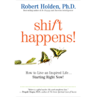 Shift Happens!: How to Live an Inspired Life...Starting Right Now! (English Edition)