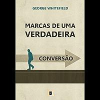 Marcas de Uma Verdadeira Conversão, por George Whitefield