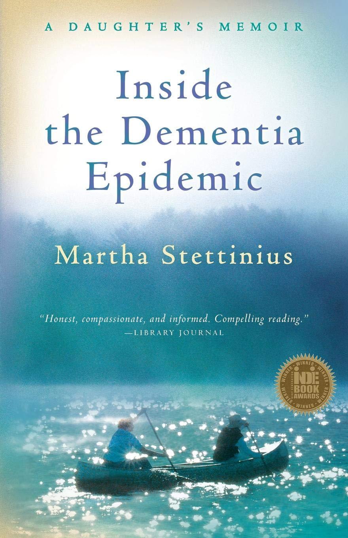 Inside the Dementia Epidemic: A Daughters Memoir