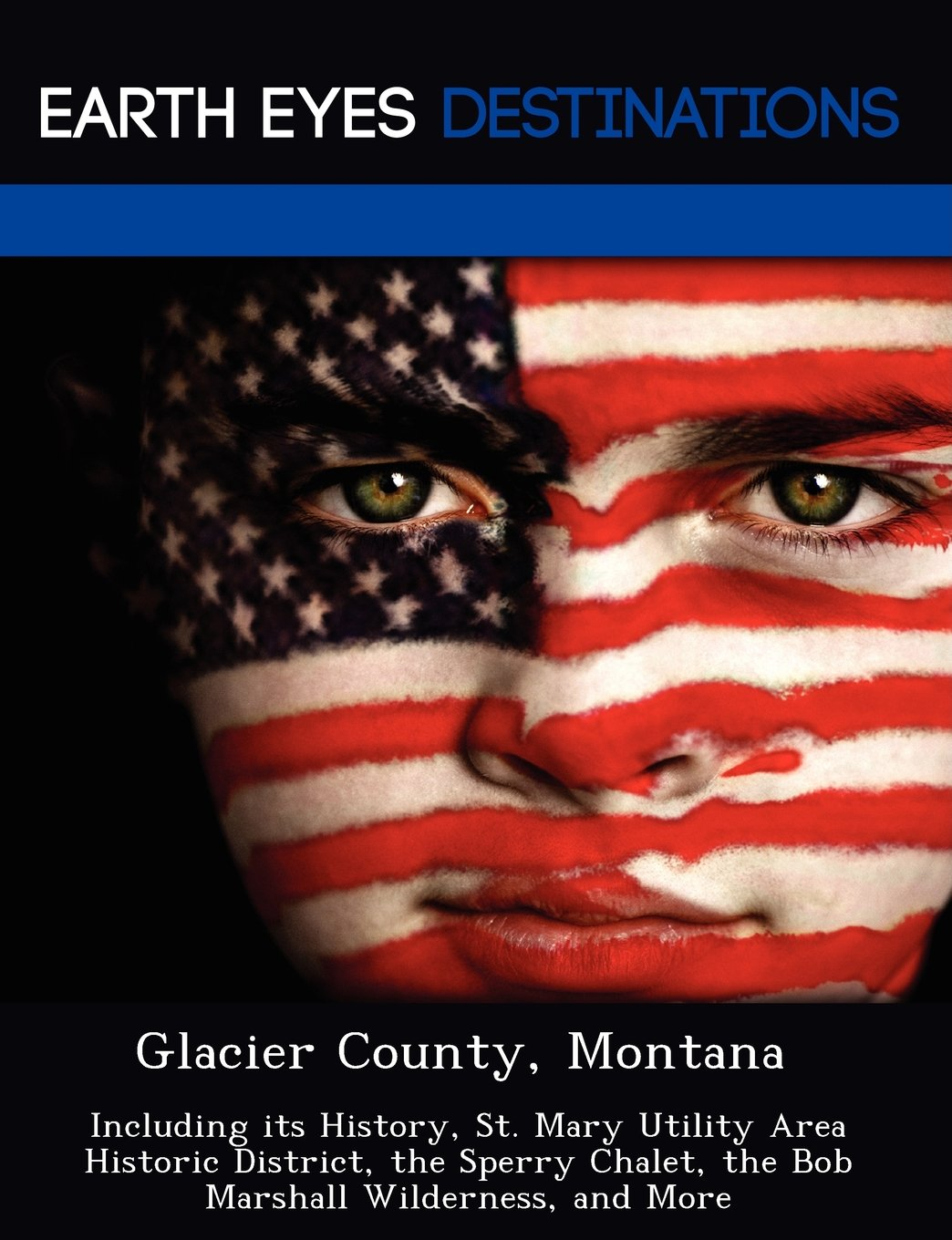 Download Glacier County, Montana: Including its History, St. Mary Utility Area Historic District, the Sperry Chalet, the Bob Marshall Wilderness, and More PDF