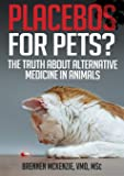 Placebos for Pets?: The Truth About Alternative Medicine in Animals.