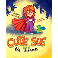 Cutie Sue and the Darkness: A Bedtime Story Your Kids Will Absolutely Love! (Ages 3-6)