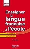 Enseigner la langue française à l'école - La grammaire, le vocabulaire et la conjugaison (Profession enseignant)