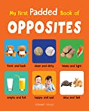 My First Padded Book of Opposites: Early Learning Padded Board Books for Children (My First Padded Books)