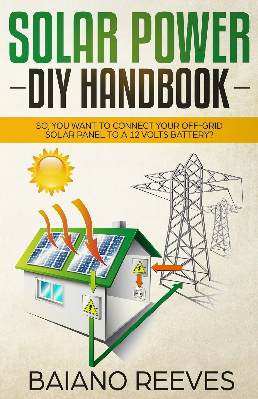 Solar Power Diy Handbook So You Want To Connect Your Off Grid Simple Projects On Image Of A Cell Schematic Panel Baiano Reeves 9781720431640 Books