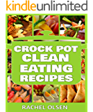 Crock Pot Clean Eating Recipes (101+ Amazing, Delicious Crock Pot Recipes for Crock Pot and Slow Cooker Cooking)