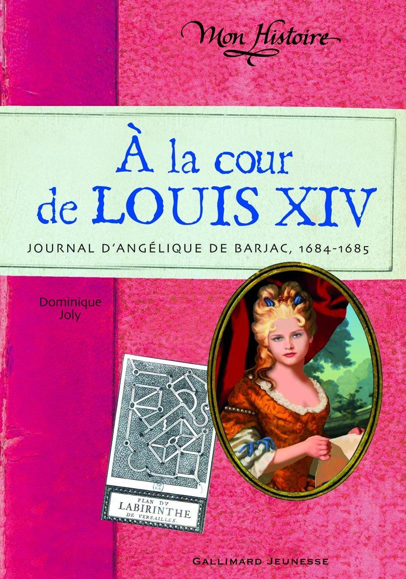 A la cour de Louis XIV : Journal d'Angélique de Barjac, 1684-1685