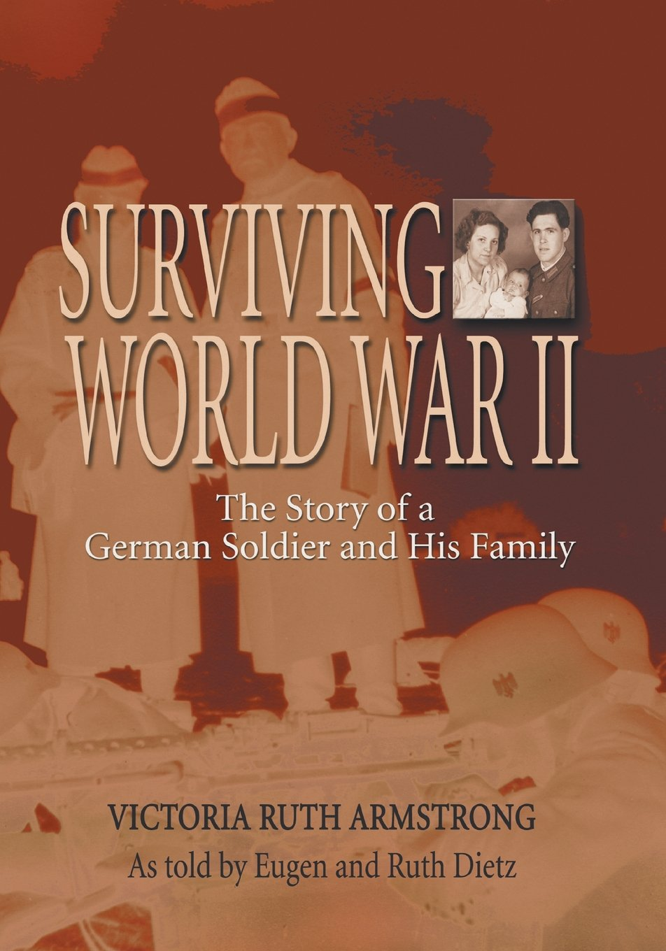 Read Online Surviving World War II: The Story of a German Soldier and His Family pdf epub