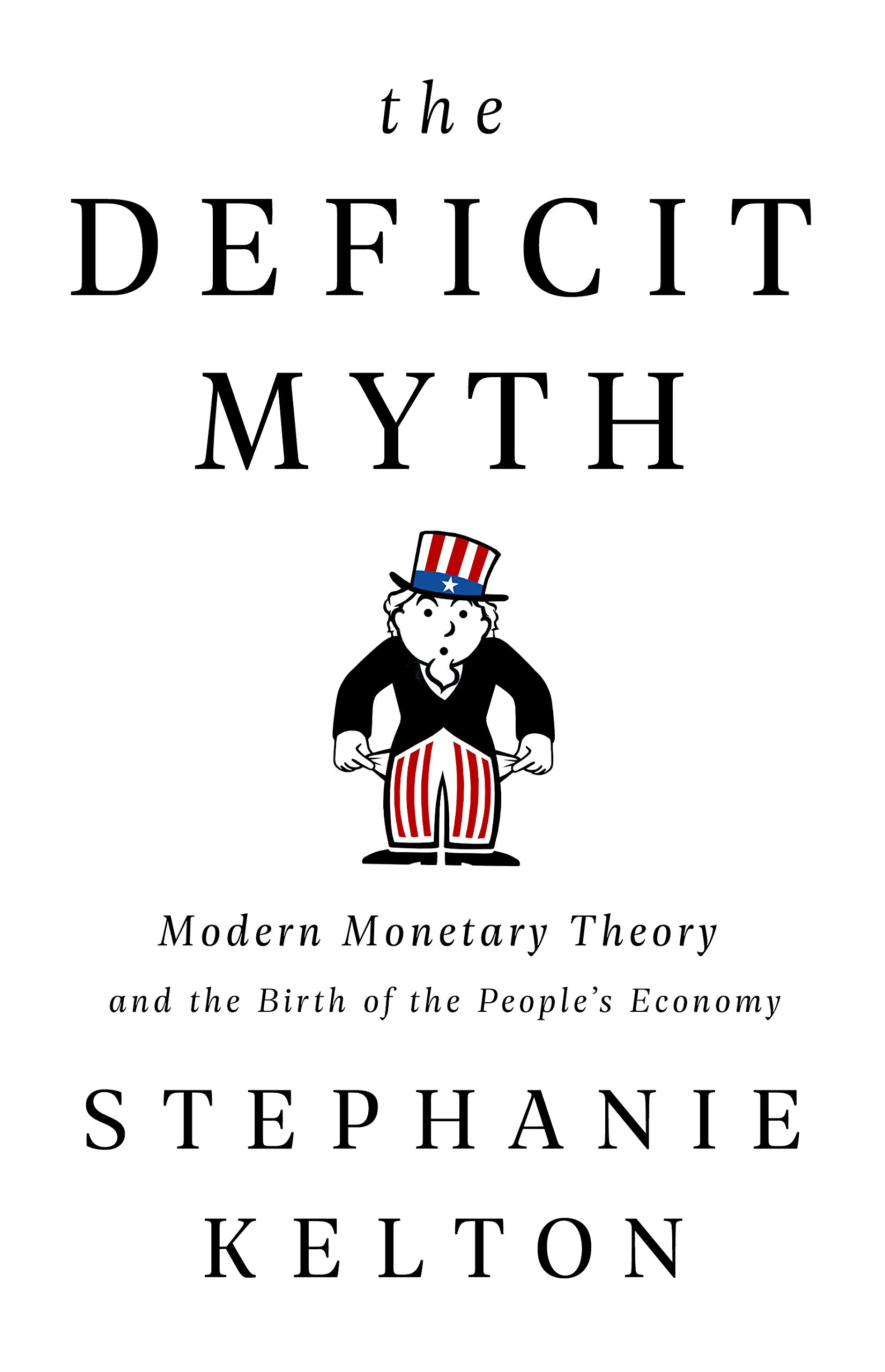 The Deficit Myth: Modern Monetary Theory and the Birth of the ...