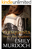 Conquests: Hearts Rule Kingdoms (Conquered Hearts Book 2)