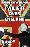 Lord Haw Haw: Twilight over England