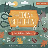 From Eden to Bethlehem: An Animals Primer (Baby Believer®)