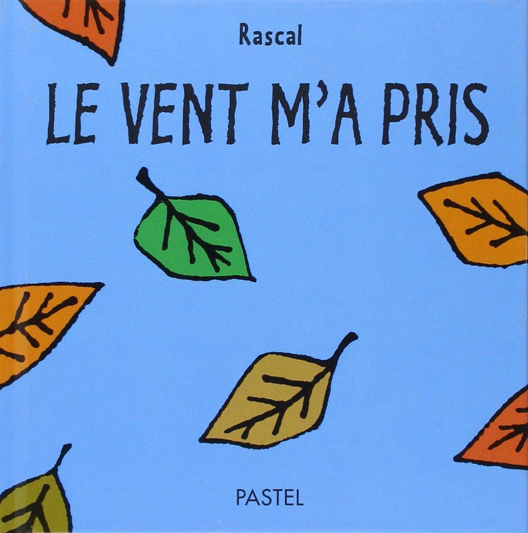 Le vent m'a pris Album – 26 mars 2004 Rascal Le vent m' a pris L' Ecole des Loisirs 2211072399