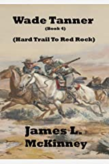 Hard Trail To Red Rock (Wade Tanner Book 4) Kindle Edition
