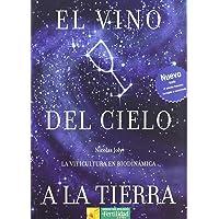 El vino del cielo a la tierra: la viticultura en biodinámica: 1 (Los libros de Ceres)
