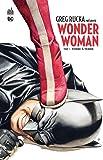 GREG RUCKA PRESENTE WONDER WOMAN TOME 1