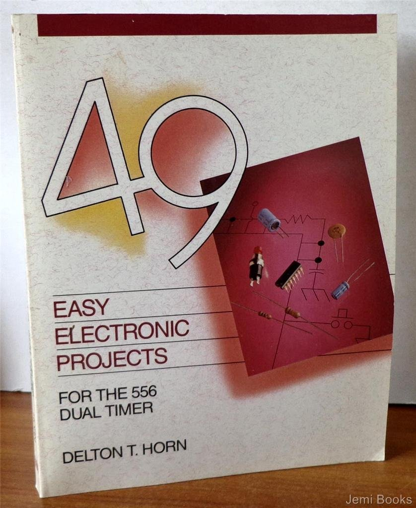 49 Easy Electronic Projects For The 556 Dual Delton T Horn How To Build Relay Toggle Circuit Using A Timer 9780830634545 Books