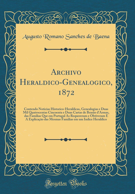 Archivo Heraldico-Genealogico, 1872: Contendo Noticias ...