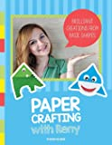 Paper Crafting with Reny: Brilliant creations from basic shapes