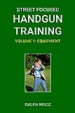 Street Focused Handgun Training, Volume 1 — Equipment