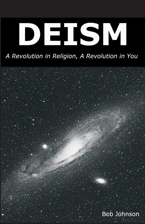 Download Deism: A Revolution in Religion, a Revolution in You PDF