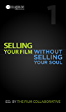 Selling Your Film Without Selling Your Soul (English Edition)