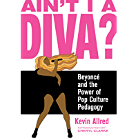 Ain't I a Diva?: Beyoncé and the Power of Pop Culture Pedagogy book cover