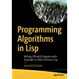 Programming Algorithms in Lisp: Writing Efficient Programs with Examples in ANSI Common Lisp