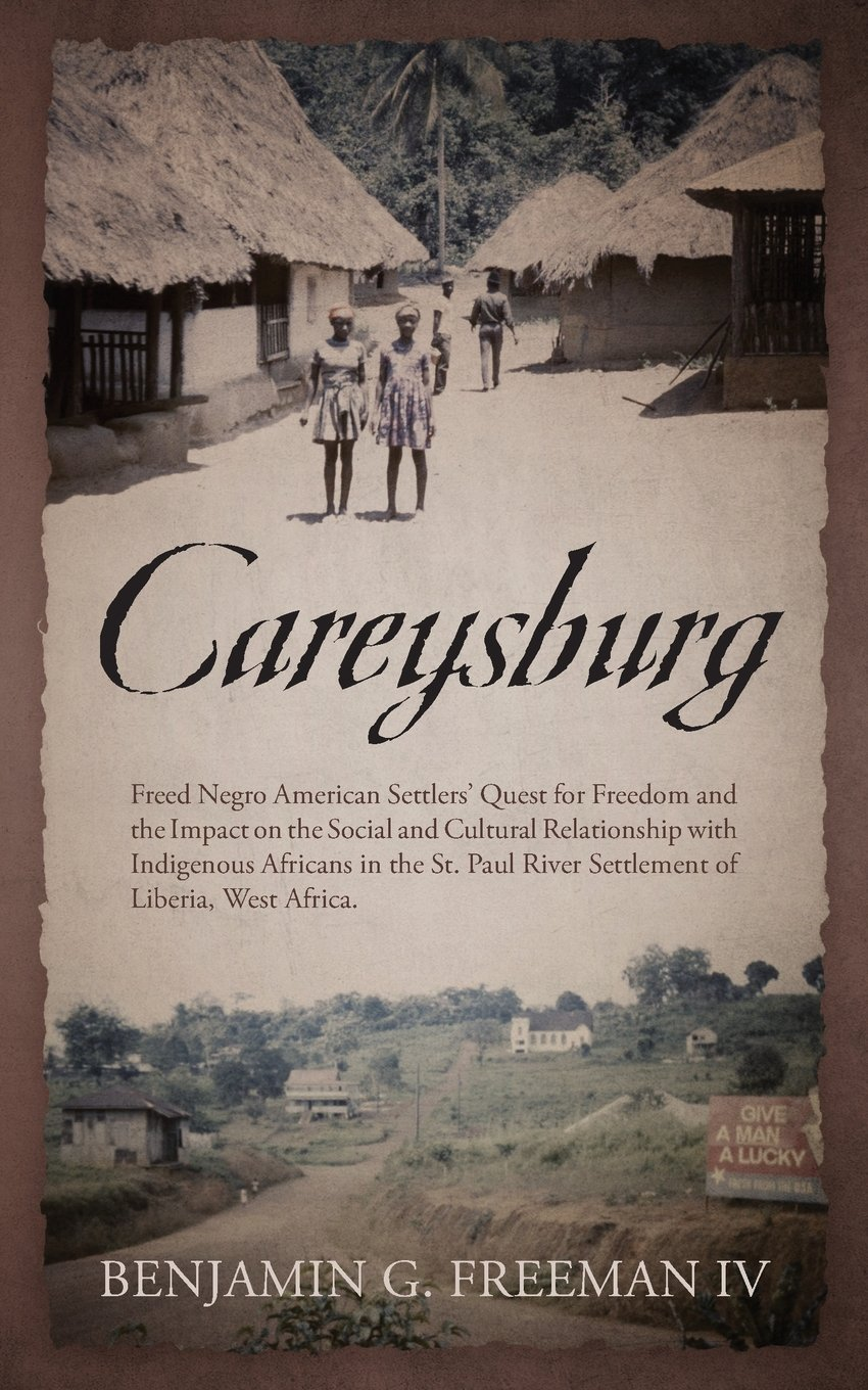 Careysburg: Freed Negro American Settlers' Quest for Freedom and the Impact on the Social and Cultural Relationship with Indigenou ebook